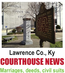 LAWRENCE CO , KY  COURTHOUSE NEWS: Deeds, marriages and civil suits